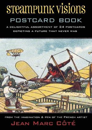 Steampunk Visions Postcard Book : A Delightful Assortment of 24 Postcards Depicting a Future That Never Was - Jean Marc Cote