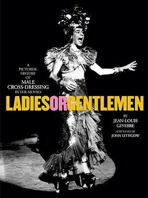 Ladies or Gentlemen : A Pictorial History of Male Cross-Dressing in the Movies - Jean-Louis Ginibre