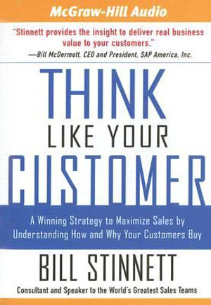 Think Like Your Customer : A Winning Strategy to Maximize Sales by Understanding HOw and Why Your Customers Buy - Bill Stinnett