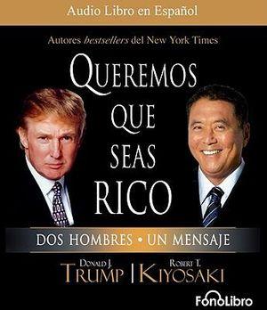 Queremos Que Seas Rico: Dos Hombres, Un Mensaje :  Dos Hombres, Un Mensaje - Donald J Trump