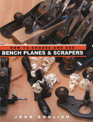 How to Choose and Use Bench Planes and Scrapers John English