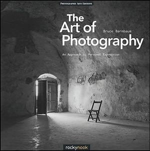 The Art of Photography : An Approach to Personal Expression - Bruce Barnbaum