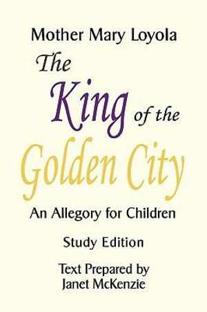 The King of the Golden City, An Allegory for Children Mother Mary Loyola