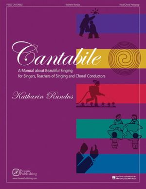Cantabile : A Manual about Beautiful Singing for Singers, Teachers of Singing and Choral Conductors - Katharin Rundus