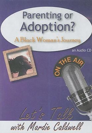 Parenting or Adoption? : A Black Woman's Journey - Mardie Caldwell