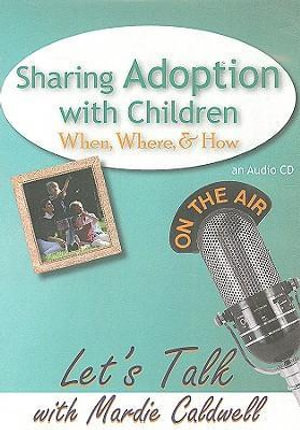Sharing Adoption with Children : When, Where, & How - Mardie Caldwell