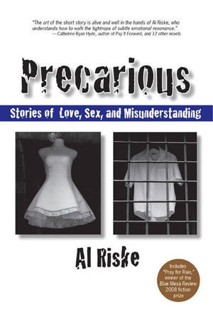 Precarious : Stories of Love, Sex, and Misunderstanding - Al Riske