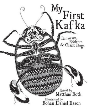 My First Kafka : Runaways, Rodents & Giant Bugs - Matthue Roth