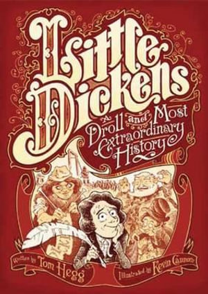 Little Dickens: A Droll and Most Extraordinary History Tom Hegg and Kevin Cannon