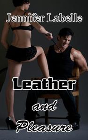 Leather and Pleasure - Jennifer Labelle