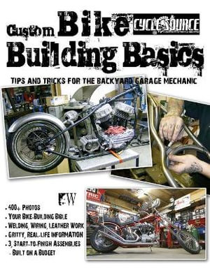 Custom Bike Building Basics : Tips and Tricks for the Backyard Garage Mechanic - Chris Callen