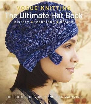 Booktopia - Vogue Knitting: The Ultimate Hat Book, History, Technique, Design...