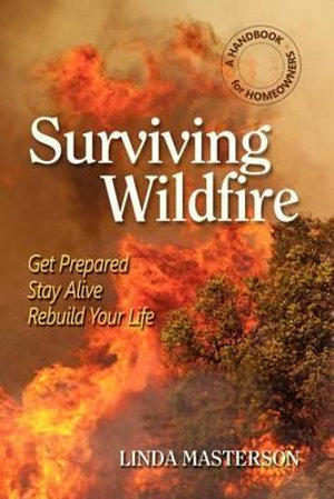 Surviving Wildfire : Get Prepared, Stay Alive, Rebuild Your Life (a Handbook for Homeowners) - Linda Masterson