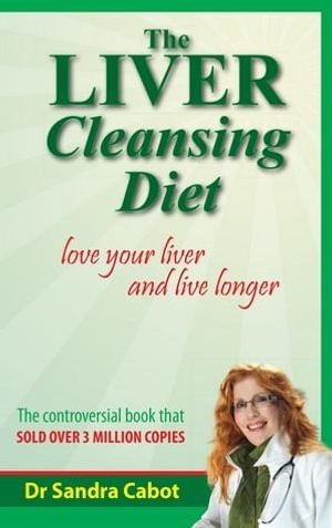 Liver Cleansing Diet (Revised Edition) : Love Your Liver and Live Longer - Sandra Cabot