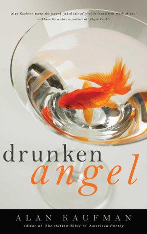 Drunken Angel : A Memoir - Alan Kaufman