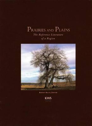Prairies and Plains : The Reference Literature of a Region - Robert Balay
