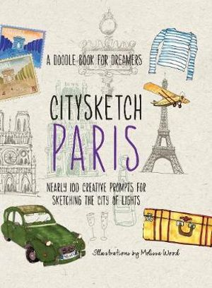 Citysketch Paris : Nearly 100 Creative Prompts for Sketching the City of Lights - Melissa Wood