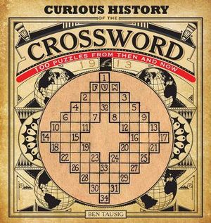 Curious History of the Crossword : 100 Puzzles from Then and Now - Ben Tausig
