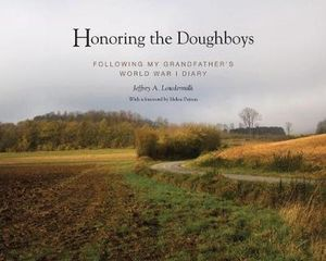 Honoring the Doughboys : Following My Grandfather's World War I Diary - Jeffrey A Lowdermilk