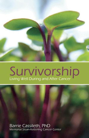 Survivorship : Living Well During and After Cancer - Barrie Cassileth