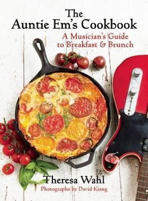 The Auntie Em's Cookbook : A Musician's Guide to Breakfast and Brunch - Theresa C. Wahl