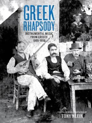 Greek Rhapsody + 2 CDs : Instrumental Music from Greece 1905-1956 - Tony Klein