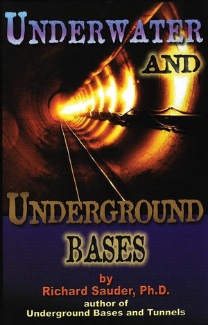 Underwater & Underground Bases : Surprising Facts the Government Does Not Want You to Know - Richard Sauder Ph. D.