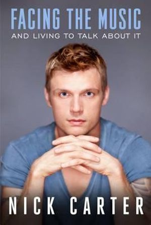 Facing the Music and Living to Talk About it - Nick Carter
