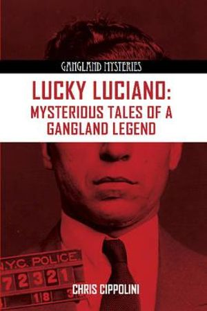 Lucky Luciano : Mysterious Tales of a Gangland Legend - Christian Cipollini