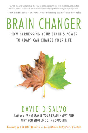 Brain Changer : How Harnessing Your Brain's Power to Adapt Can Change Your Life - David DiSalvo
