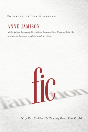 Fic : Why Fanfiction Is Taking Over the World - Anne Elizabeth Jamison