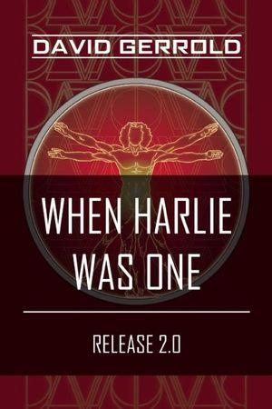 When HARLIE Was One : Release 2.0 - David Gerrold