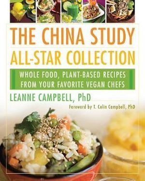 The China Study All-Star Collection : Whole Food, Plant-Based Recipes from Your Favorite Vegan Chefs - LeAnne Campbell