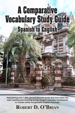 A Comparative Vocabulary Study Guide : Spanish to English - Robert D. O'Brian