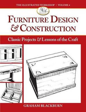 Furniture Design & Construction : Classic Projects and Lessons in Craftsmanship - Graham Blackburn