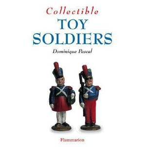 Collectible Toy Soldiers : The Collectible Series - Dominique Pascal