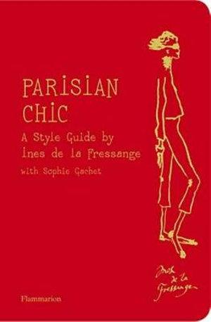 Parisian Chic : A Style Guide by Ines de la Fressange - Ines de la Fressange