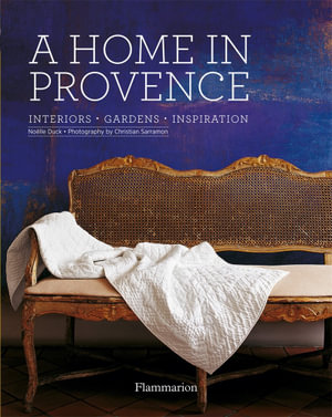 A Home in Provence : Interiors, Gardens, Inspiration - Noelle Duck