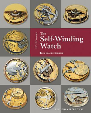 The Self-Winding Watch : 18th - 21st Century - Jean-Luc Sabrier