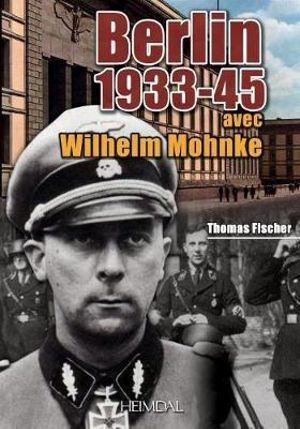 booktopia berlin 1933 45 avec wilhelm mohnke by dr thomas fischer 9782840483656 buy this. Black Bedroom Furniture Sets. Home Design Ideas