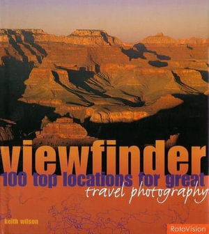 Viewfinder : 100 Top Locations for Great Travel Photography - Keith Wilson