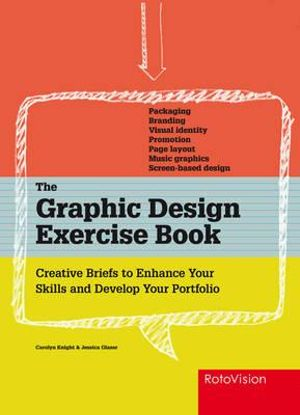 The Graphic Design Exercise Book : Creative Briefs to Enhance Your Skills and Develop Your Portfolio - Carolyn Knight