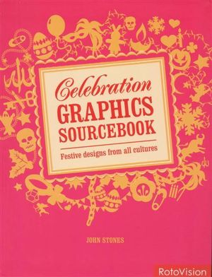 Celebration Graphics Sourcebook : Festive Designs from All Cultures - John Stones
