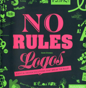 No Rules Logos : Radical Design Solutions That Break the Rules - John Stones