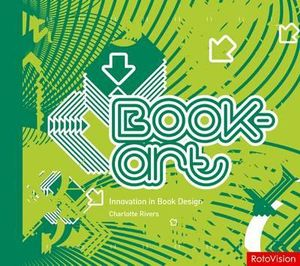 Book-art : Innovation in Book Design - Charlotte Rivers