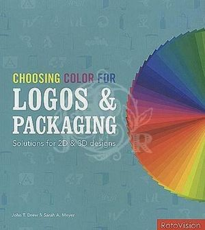 Choosing Color for Logos & Packaging : Solutions for 2D and 3D Designs - John T. Drew
