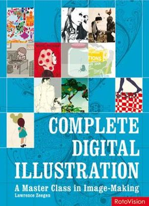 Complete Digital Illustration : A Master Class in Image-Making - Lawrence Zeegen