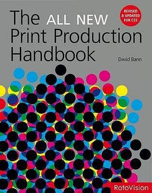 The All New Print Production Handbook : Revised & Updated For CS5 - David Bann