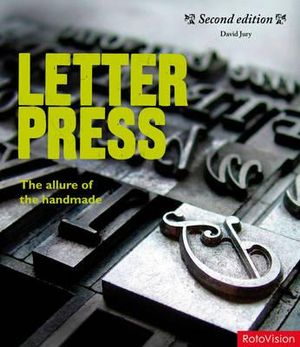 Letterpress : The Allure of the Handmade - David Jury