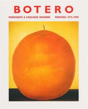 Botero : Monograph & Catalogue Raisonne : Paintings 1975-1990 - Edward J. Sullivan